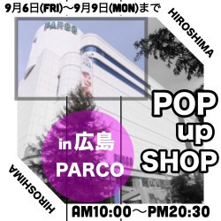 POP UP SHOP in 広島PARCO ☆